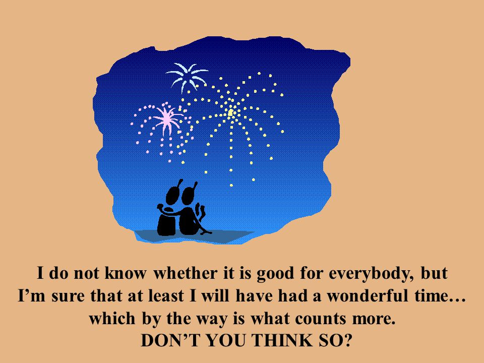 I do not know whether it is good for everybody, but