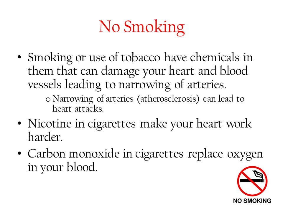 No Smoking Smoking or use of tobacco have chemicals in them that can damage your heart and blood vessels leading to narrowing of arteries.