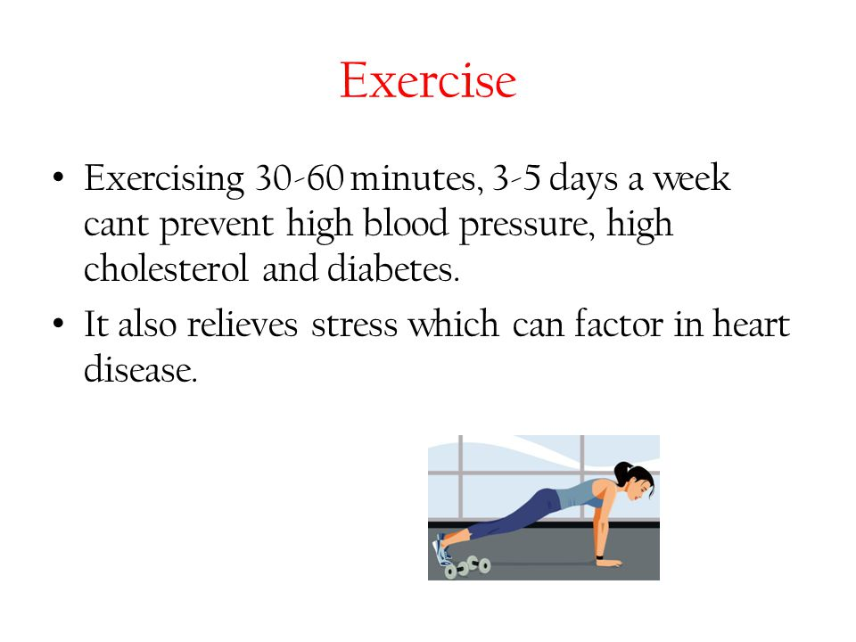 Exercise Exercising minutes, 3-5 days a week cant prevent high blood pressure, high cholesterol and diabetes.