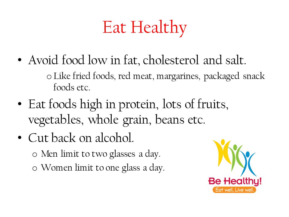 Eat Healthy Avoid food low in fat, cholesterol and salt.