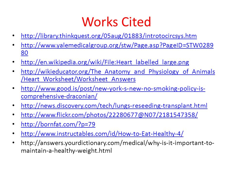 Works Cited http://library.thinkquest.org/05aug/01883/introtocircsys.htm. http://www.yalemedicalgroup.org/stw/Page.asp PageID=STW028980.