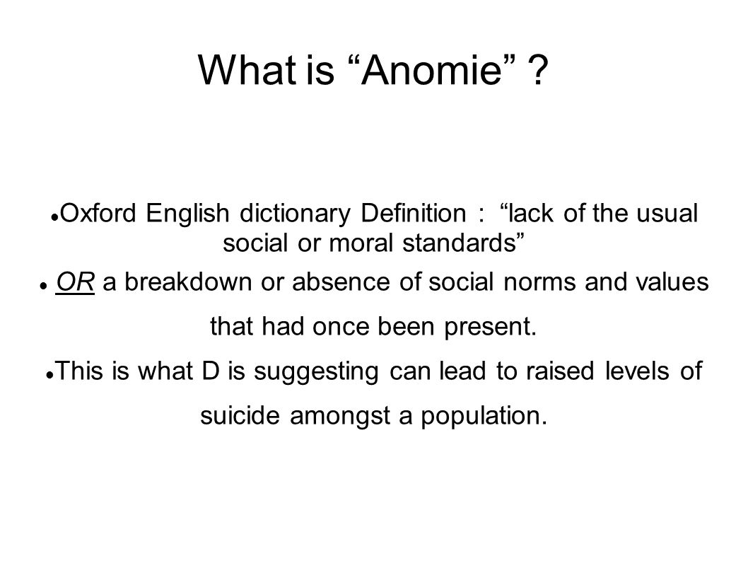What is Anomie Oxford English dictionary Definition : lack of the usual social or moral standards
