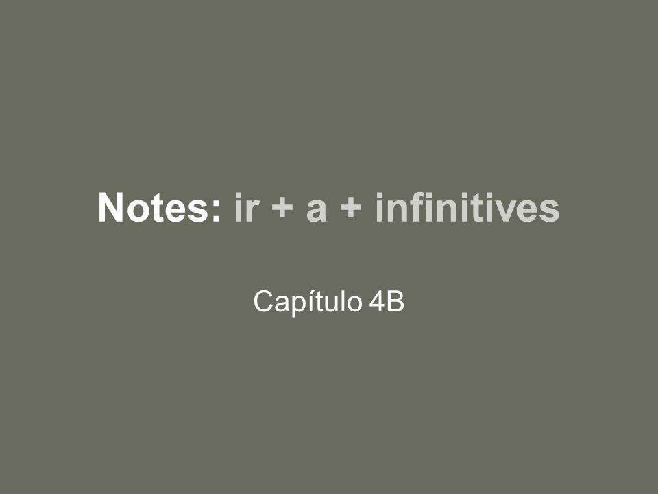 Notes: ir + a + infinitives