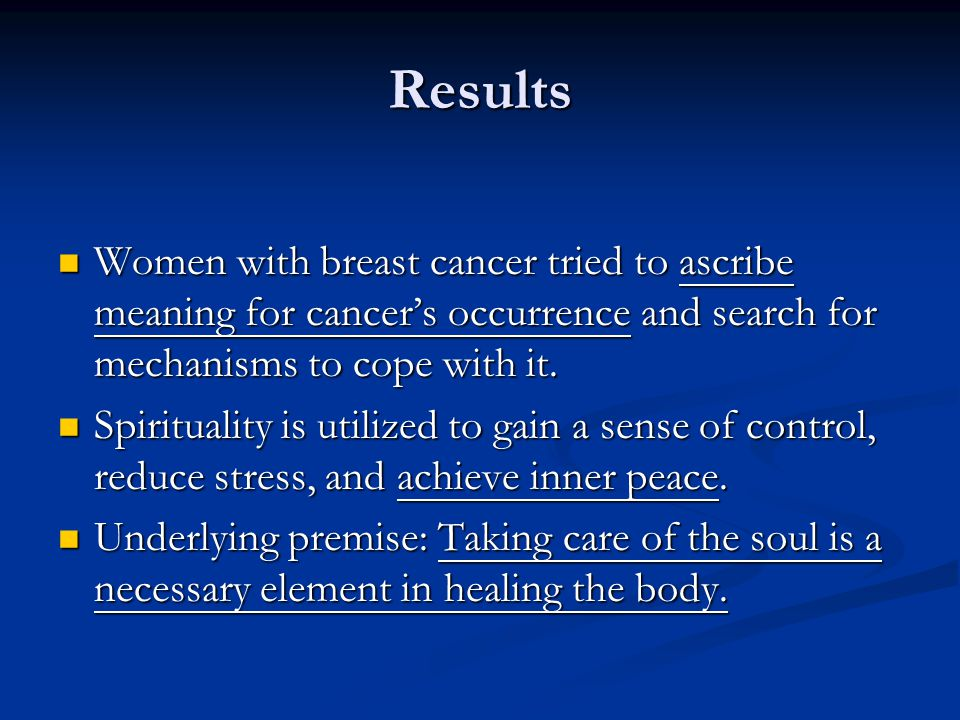 Results Women with breast cancer tried to ascribe meaning for cancer's occurrence and search for mechanisms to cope with it.