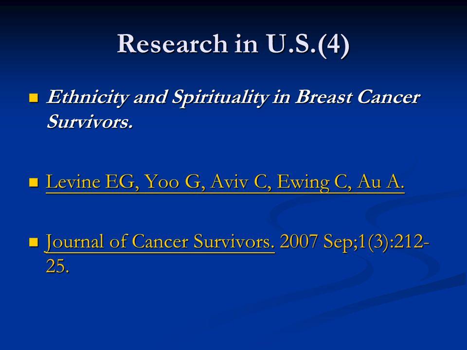 Research in U.S.(4) Ethnicity and Spirituality in Breast Cancer Survivors. Levine EG, Yoo G, Aviv C, Ewing C, Au A.