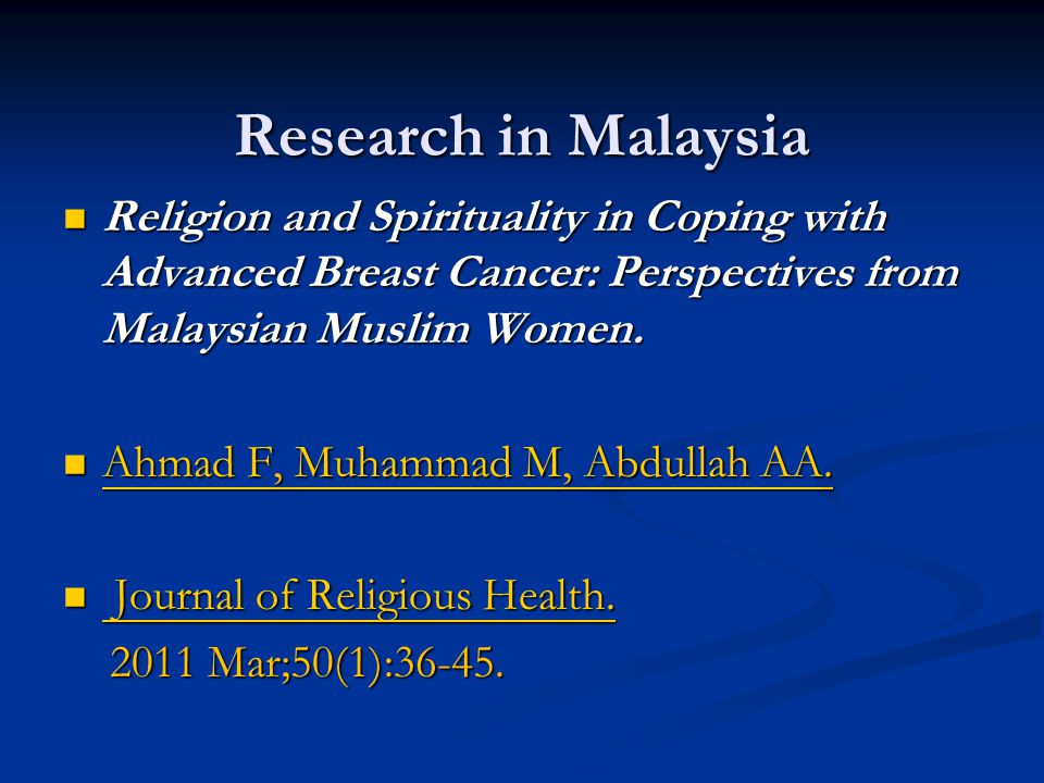 Research in Malaysia Religion and Spirituality in Coping with Advanced Breast Cancer: Perspectives from Malaysian Muslim Women.