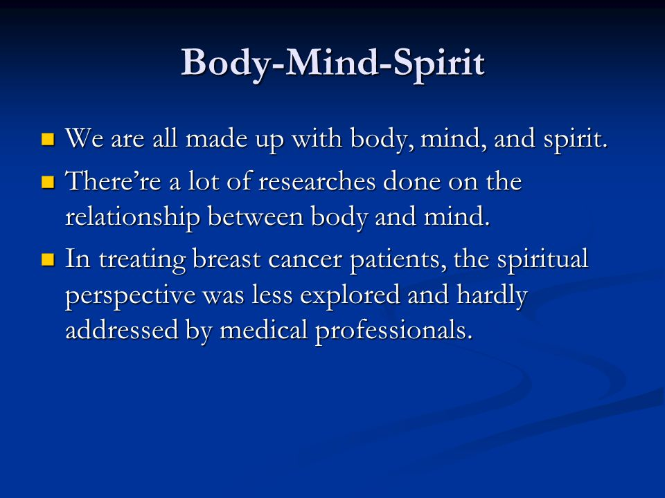Body-Mind-Spirit We are all made up with body, mind, and spirit.