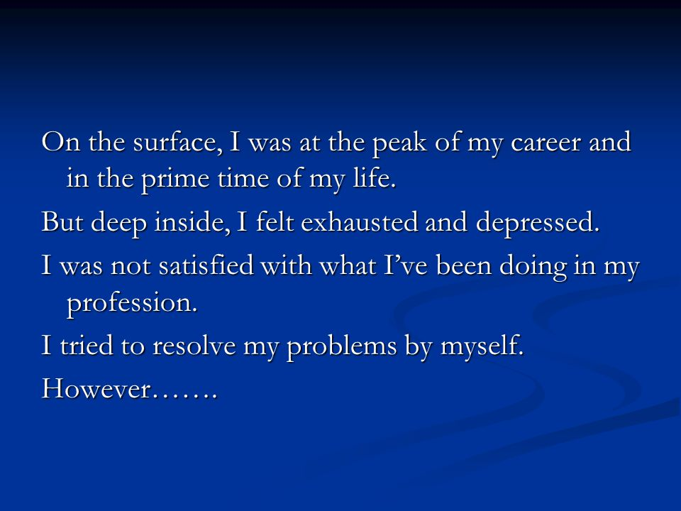 On the surface, I was at the peak of my career and in the prime time of my life.