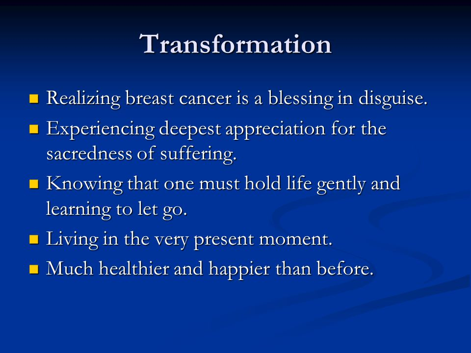 Transformation Realizing breast cancer is a blessing in disguise.