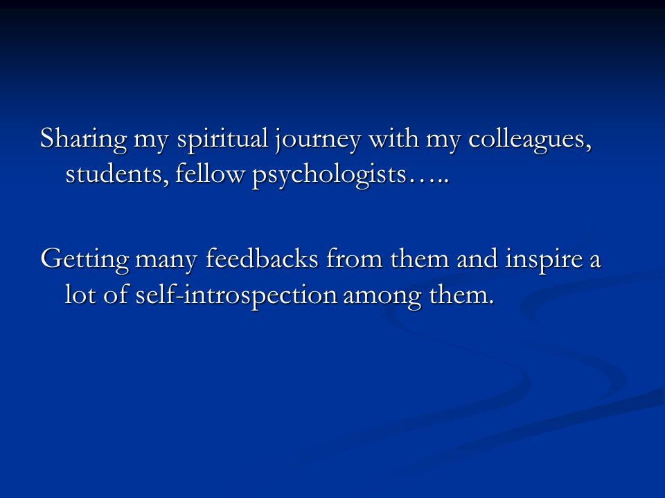Sharing my spiritual journey with my colleagues, students, fellow psychologists…..