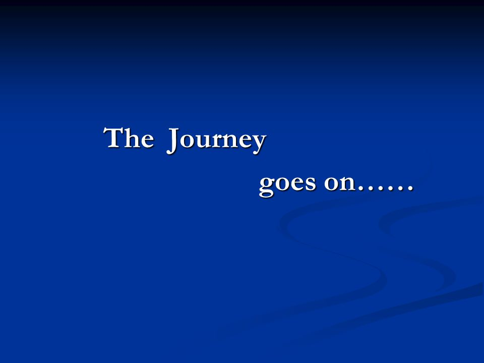 The Journey goes on……