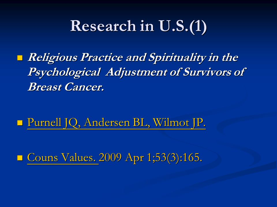 Research in U.S.(1) Religious Practice and Spirituality in the Psychological Adjustment of Survivors of Breast Cancer.