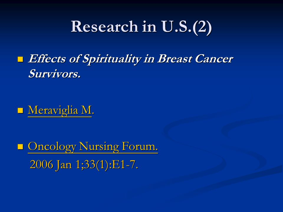 Research in U.S.(2) Effects of Spirituality in Breast Cancer Survivors. Meraviglia M. Oncology Nursing Forum.
