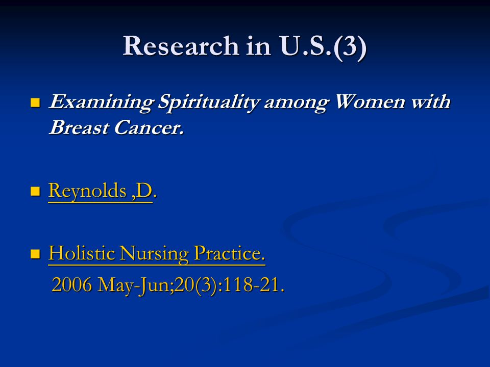 Research in U.S.(3) Examining Spirituality among Women with Breast Cancer. Reynolds ,D. Holistic Nursing Practice.