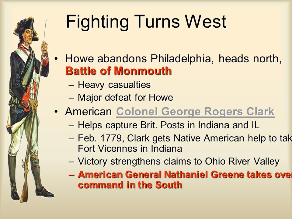 Fighting Turns West Howe abandons Philadelphia, heads north, Battle of Monmouth. Heavy casualties.