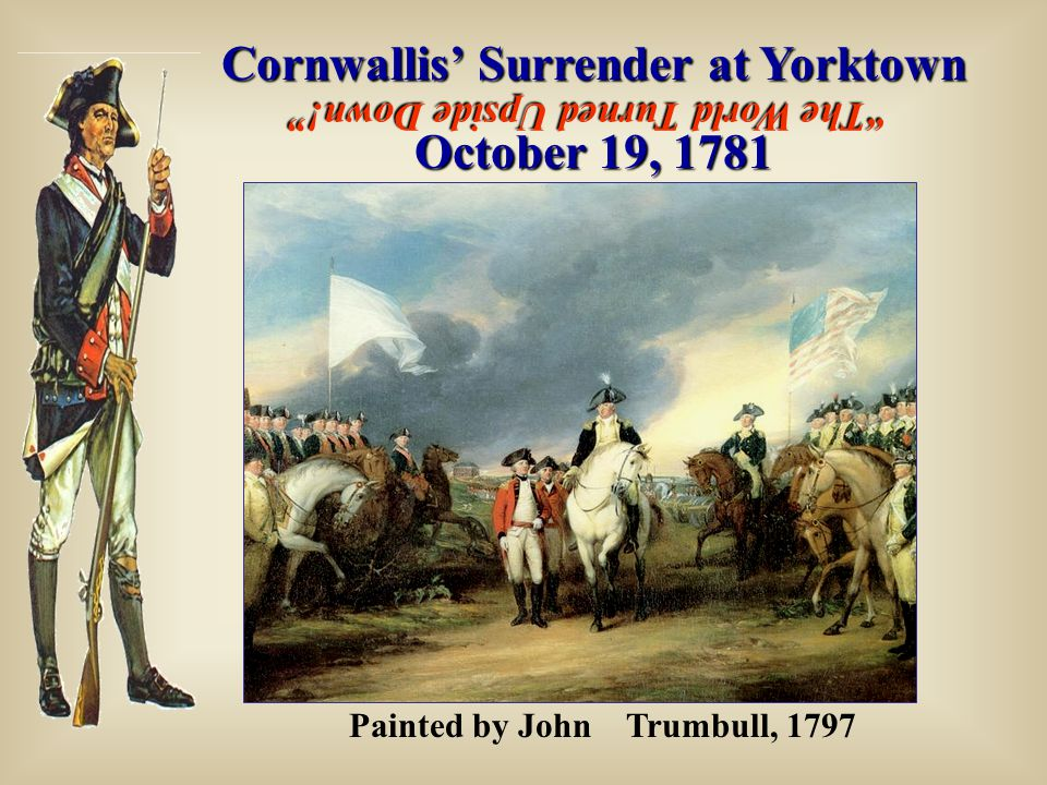 Cornwallis' Surrender at Yorktown October 19, 1781