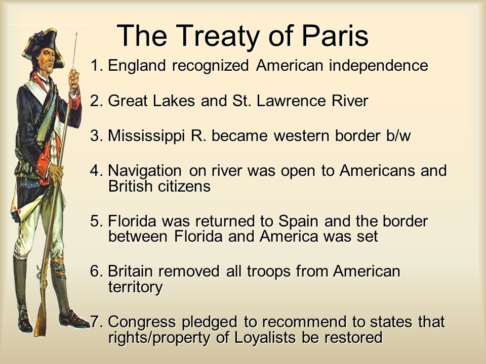 The Treaty of Paris 1. England recognized American independence