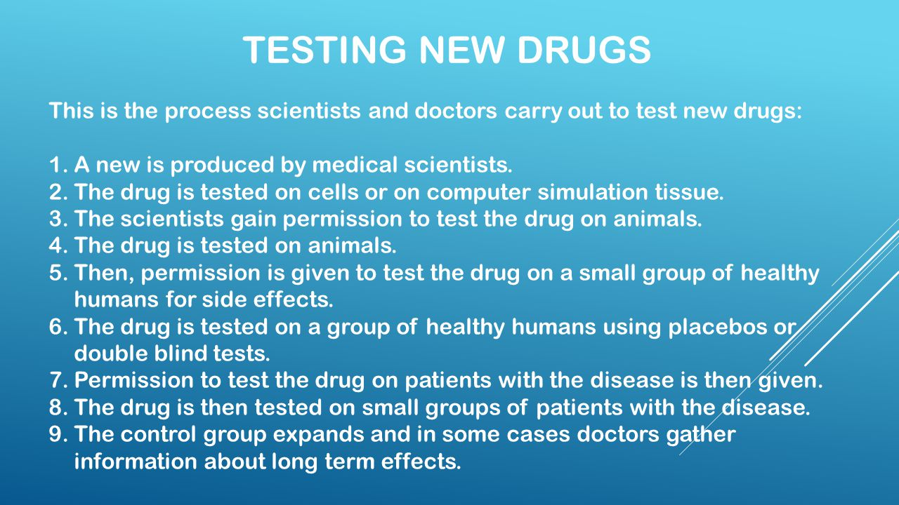 Testing new drugs This is the process scientists and doctors carry out to test new drugs: A new is produced by medical scientists.