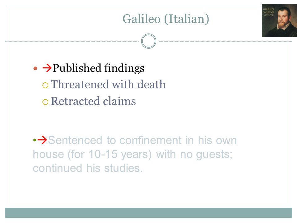 Galileo (Italian) Threatened with death Retracted claims