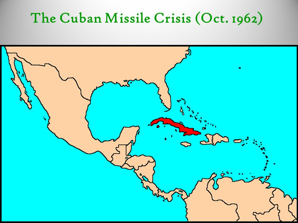 The Cuban Missile Crisis (Oct. 1962)