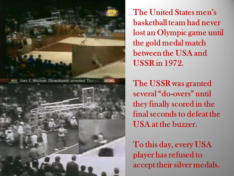 The United States men's basketball team had never lost an Olympic game until the gold medal match between the USA and USSR in 1972.