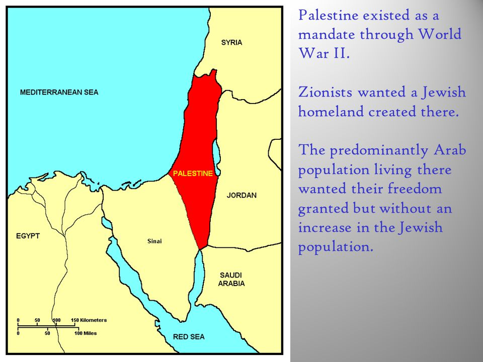 Palestine existed as a mandate through World War II.