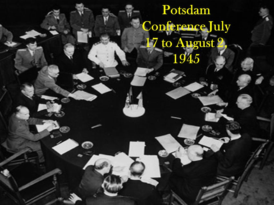 Potsdam Conference July 17 to August 2, 1945