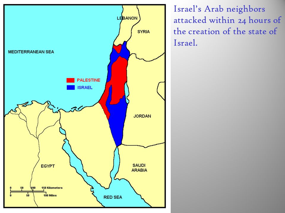Israel's Arab neighbors attacked within 24 hours of the creation of the state of Israel.