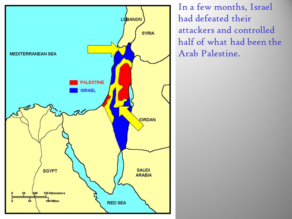 In a few months, Israel had defeated their attackers and controlled half of what had been the Arab Palestine.