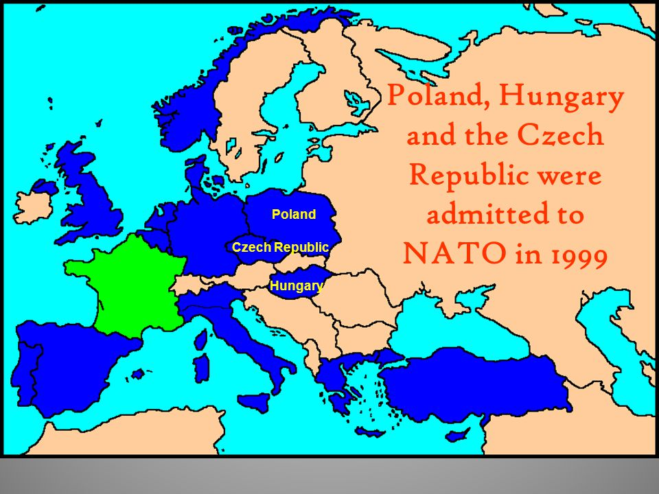 Poland, Hungary and the Czech Republic were admitted to NATO in 1999