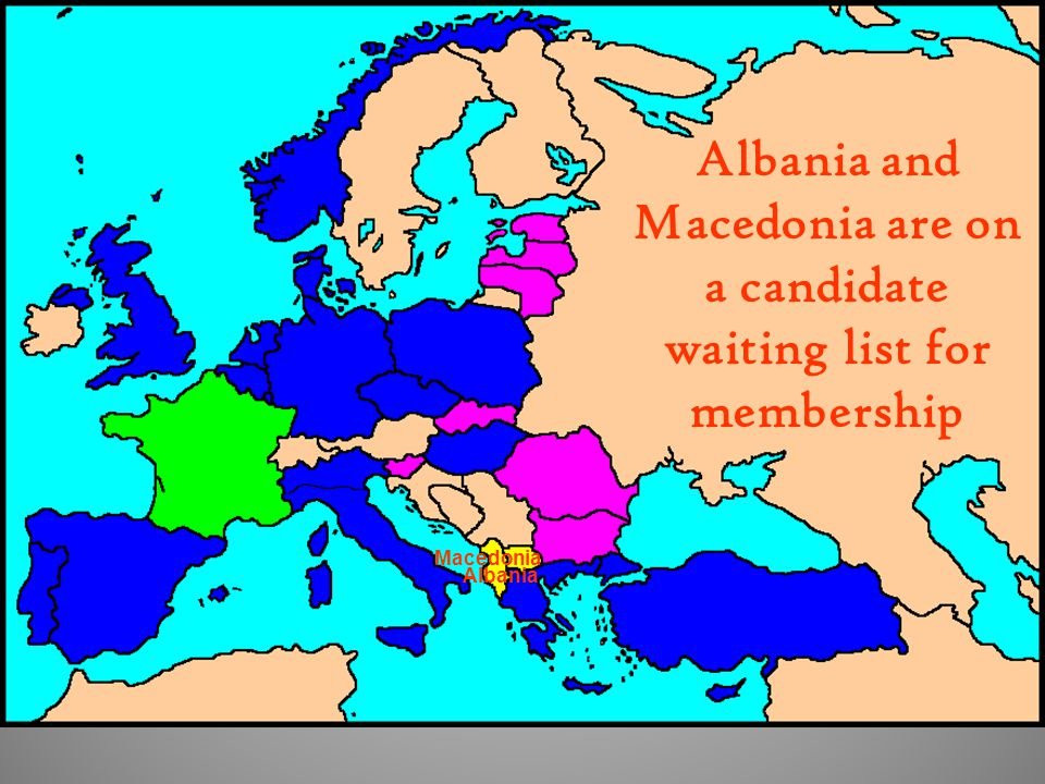 Albania and Macedonia are on a candidate waiting list for membership