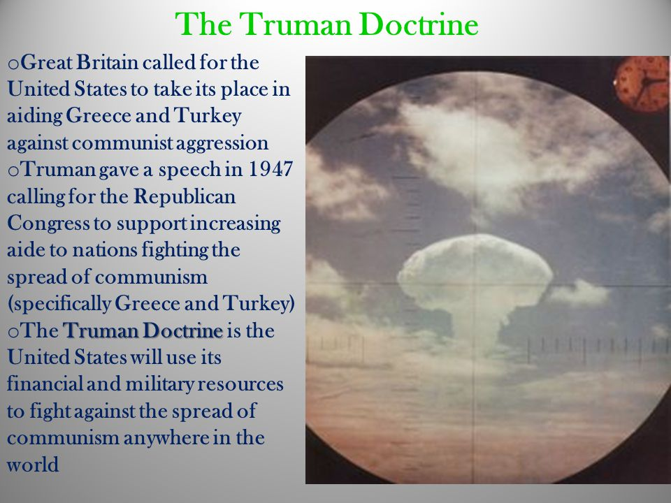The Truman Doctrine Great Britain called for the United States to take its place in aiding Greece and Turkey against communist aggression.