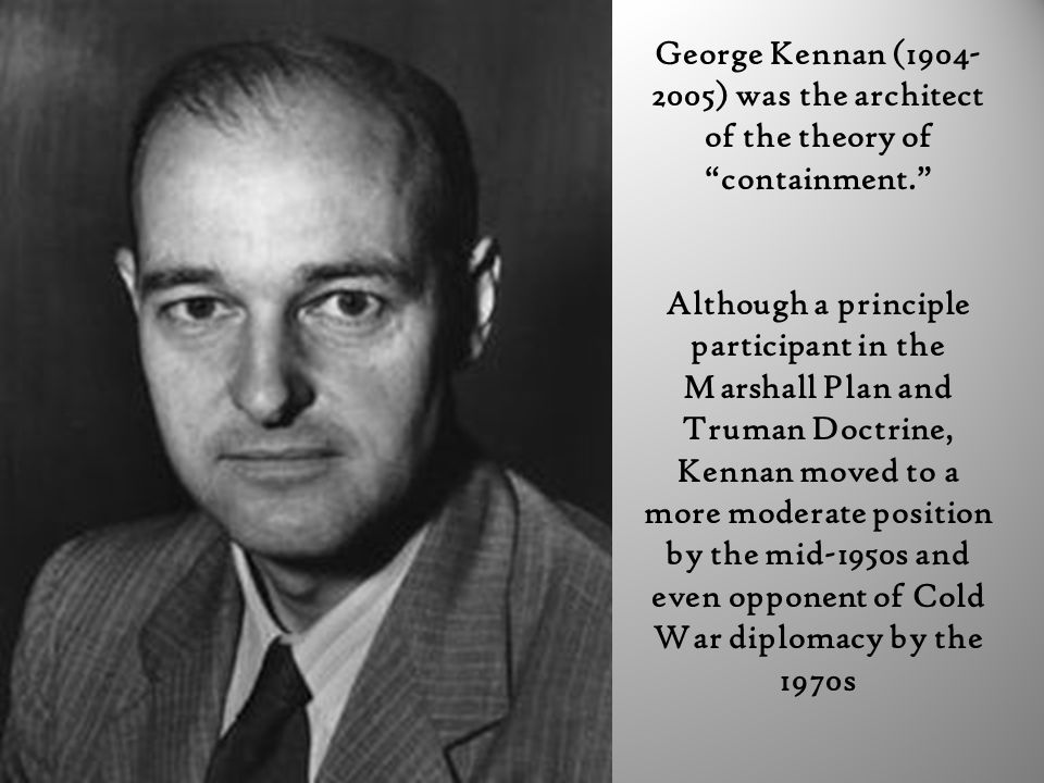 George Kennan (1904-2005) was the architect of the theory of containment.