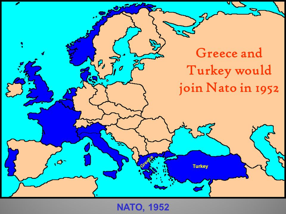 Greece and Turkey would join Nato in 1952