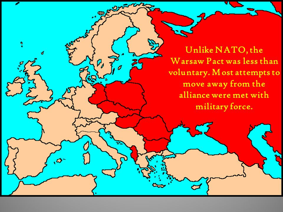 Unlike NATO, the Warsaw Pact was less than voluntary