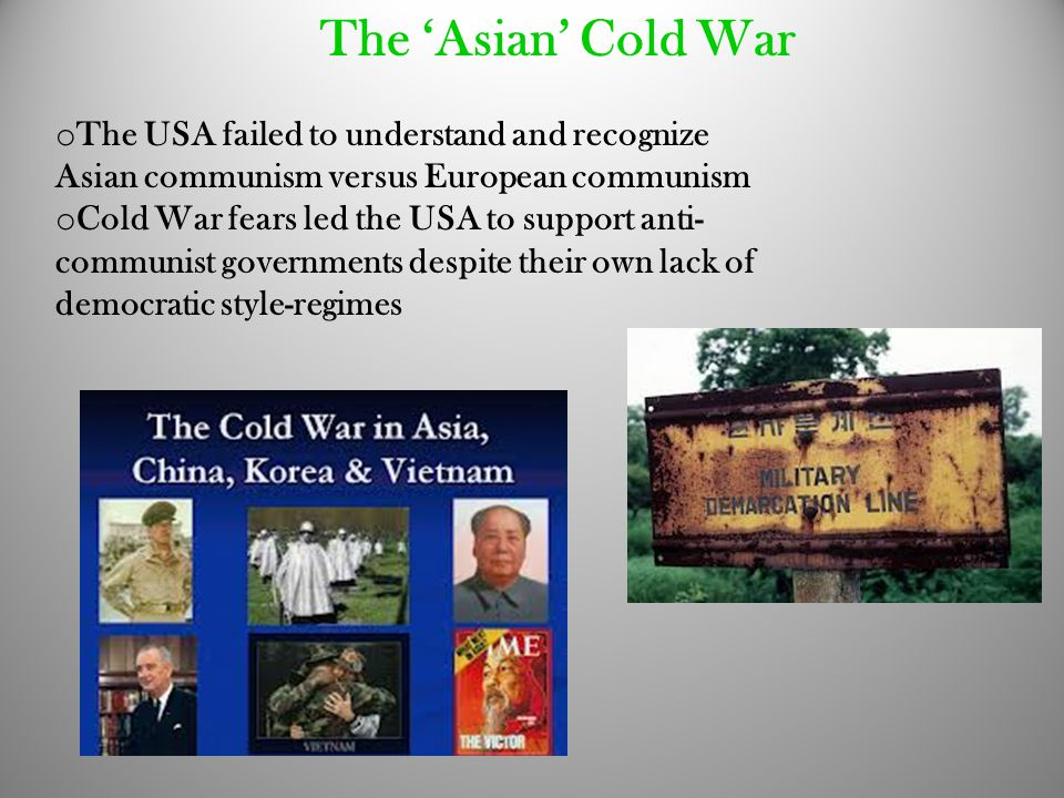 The 'Asian' Cold War The USA failed to understand and recognize Asian communism versus European communism.