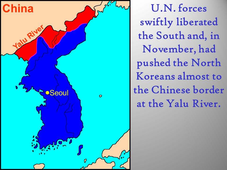 China U.N. forces swiftly liberated the South and, in November, had pushed the North Koreans almost to the Chinese border at the Yalu River.