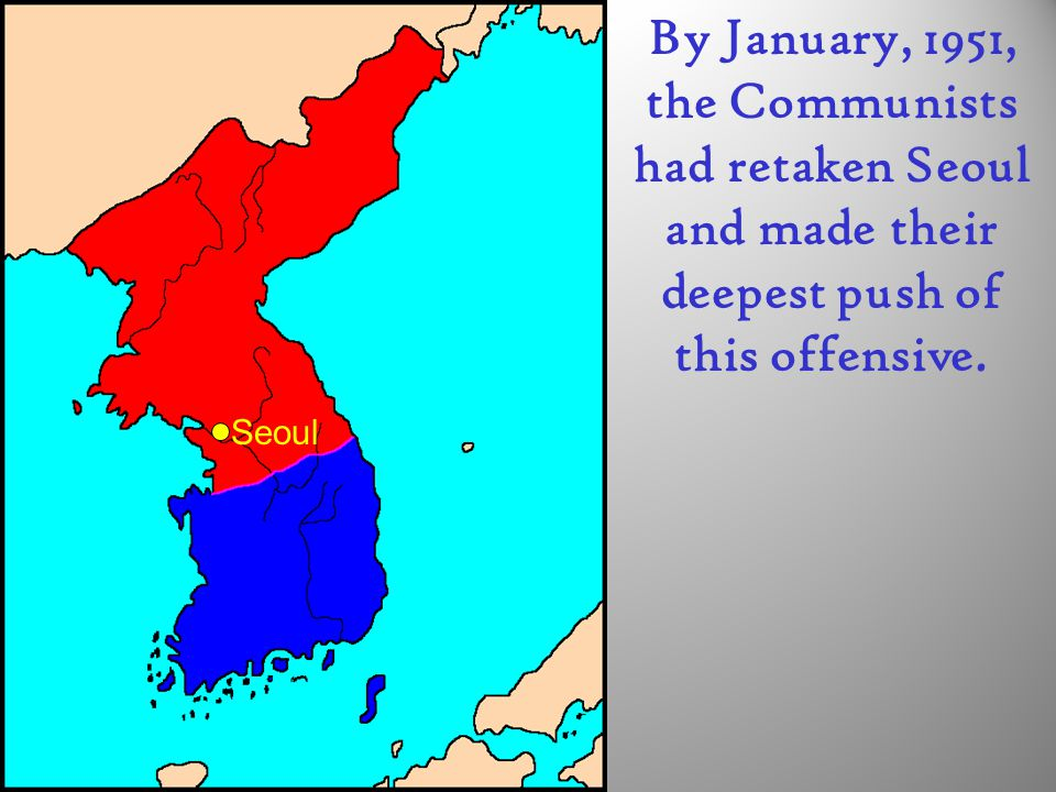 By January, 1951, the Communists had retaken Seoul and made their deepest push of this offensive.