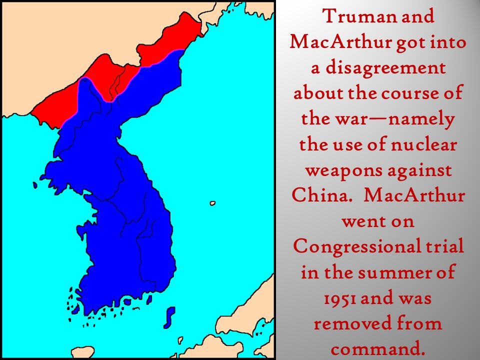 Truman and MacArthur got into a disagreement about the course of the war—namely the use of nuclear weapons against China.