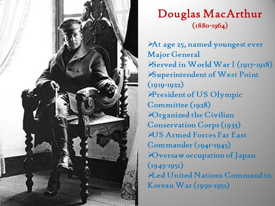 Douglas MacArthur At age 25, named youngest ever Major General