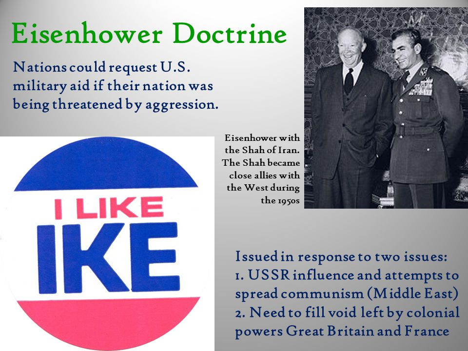 Eisenhower Doctrine Nations could request U.S. military aid if their nation was being threatened by aggression.