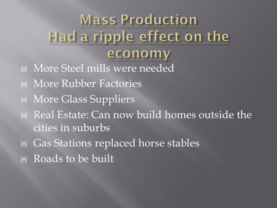 Mass Production Had a ripple effect on the economy