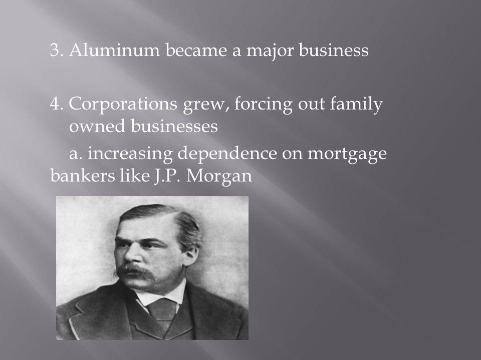 3. Aluminum became a major business 4