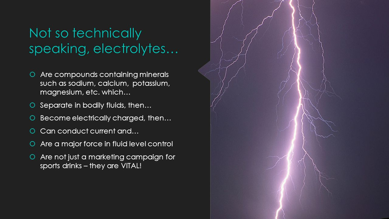 Not so technically speaking, electrolytes…