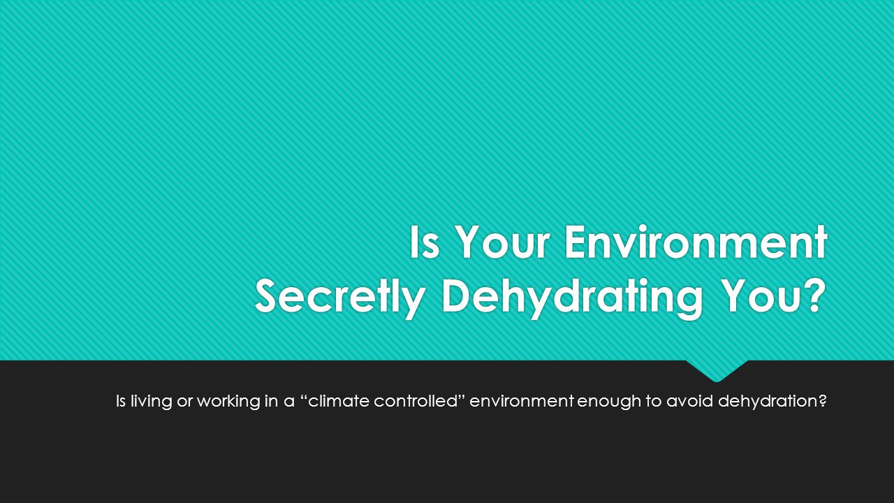 Is Your Environment Secretly Dehydrating You