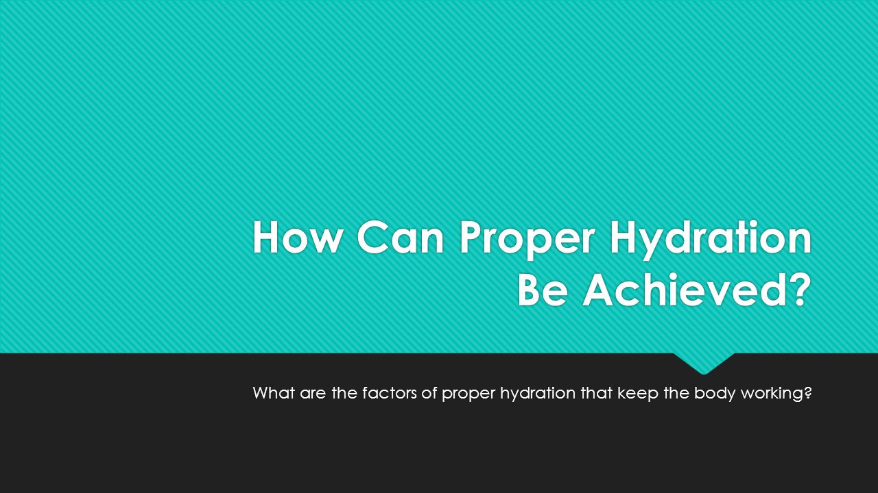 How Can Proper Hydration Be Achieved