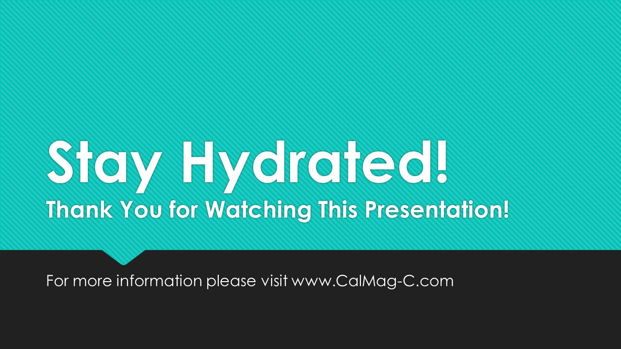Stay Hydrated! Thank You for Watching This Presentation!
