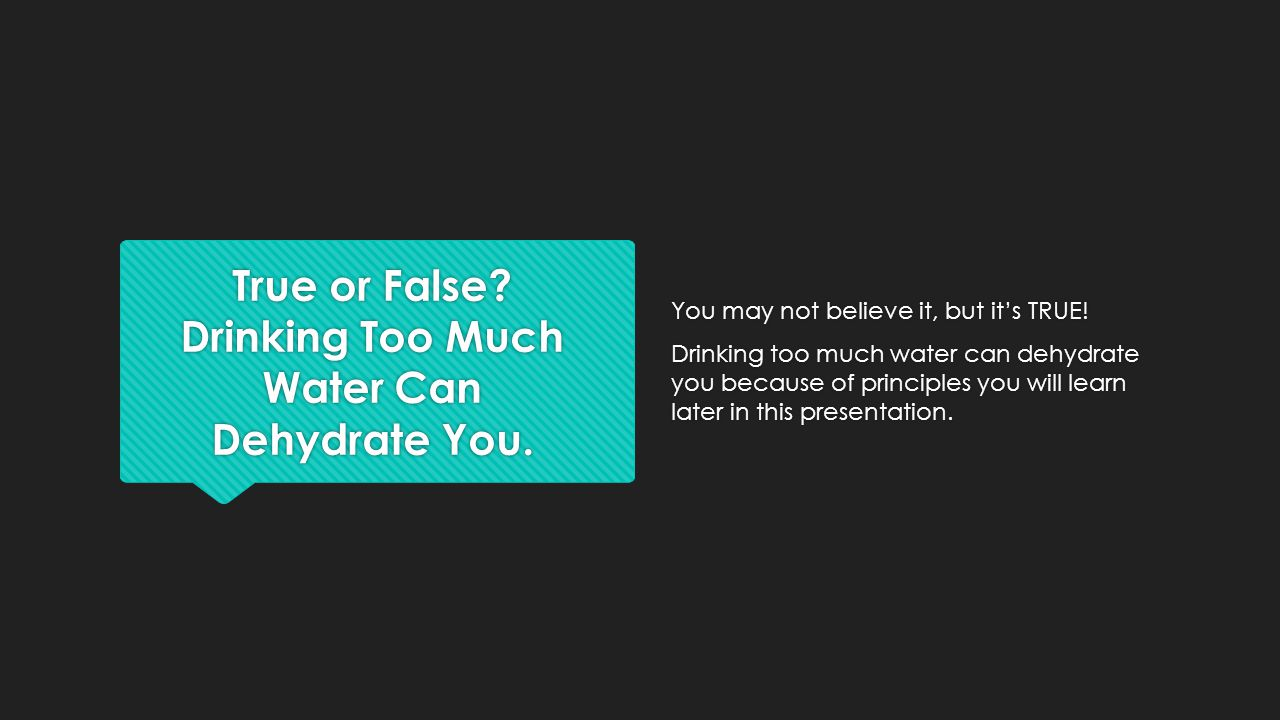 True or False Drinking Too Much Water Can Dehydrate You.
