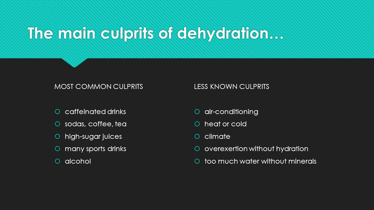 The main culprits of dehydration…