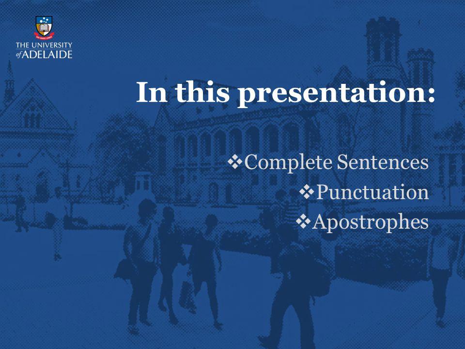 In this presentation: Complete Sentences Punctuation Apostrophes